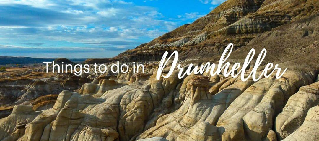 10 Things to Do in Drumheller & Local Tips for Visiting