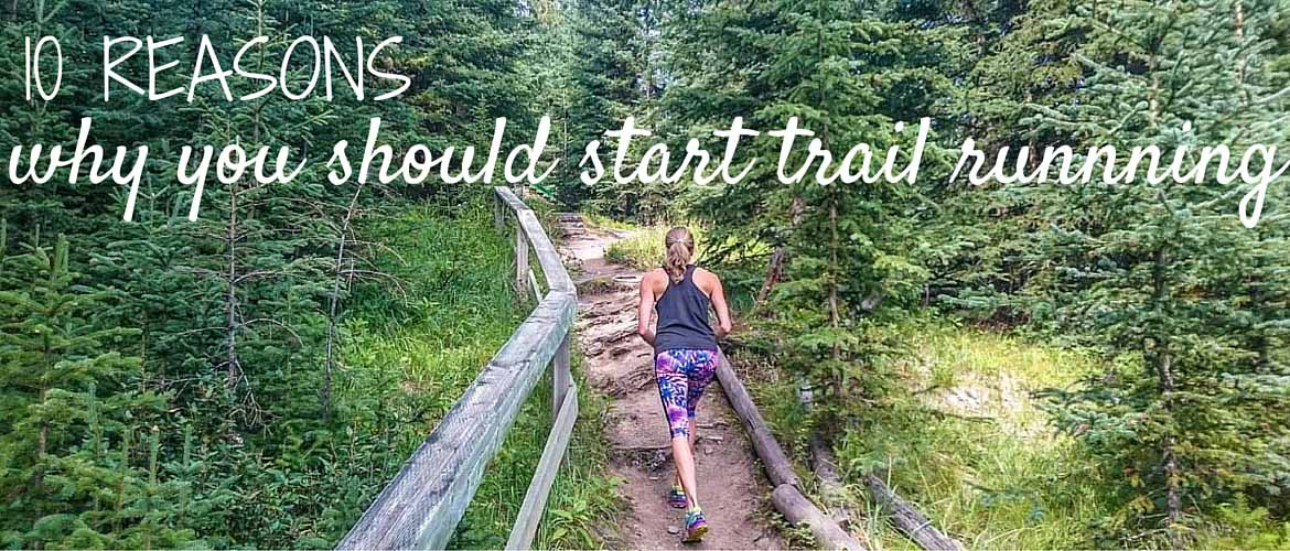 10 reasons why you should start trail runnning