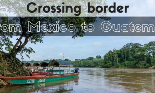 Crossing border from Mexico to Guatemala