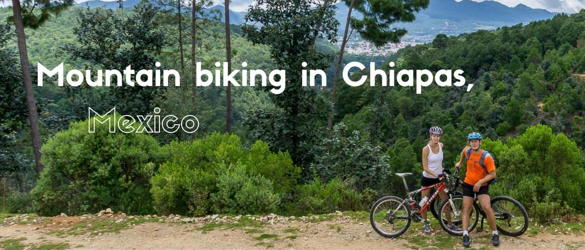 Mountain biking in Chiapas, Mexico