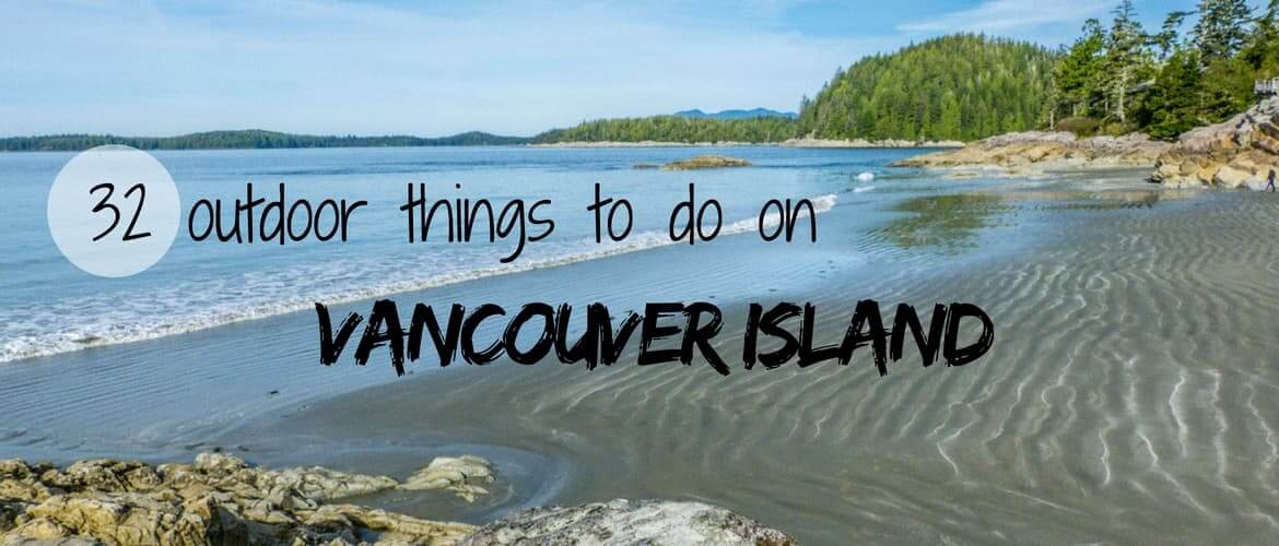 32 outdoor things to do on Vancouver Island road trip