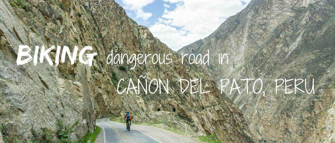 Cañon del Pato in Peru – biking one of the world's most dangerous roads