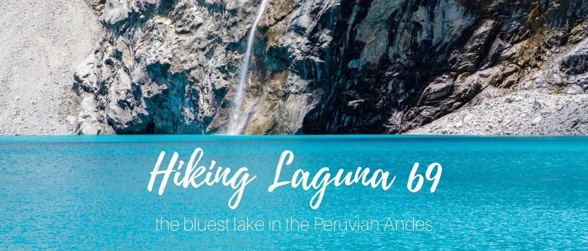 Hiking Laguna 69, Peru: the bluest lake in the Andes