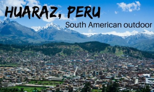 Huaraz, Peru - South American outdoor capital and gateway to Huascaran National Park