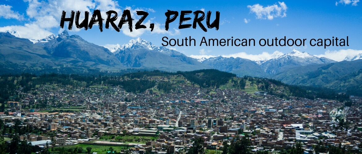 Huaraz, Peru: South American outdoor capital
