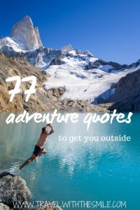 Adventure quotes can inspire you to accomplish great things. Read our list of 77 quotes about adventure to get you excited and explore beyond your limits. | Travel Inspiration | Travel Quotes | Adventure quotes | Inspiration | #quotes #inspiration #adventure #travel #bucketlist #outdoors