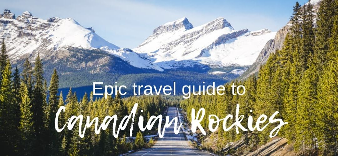 Epic travel guide to Canadian Rockies