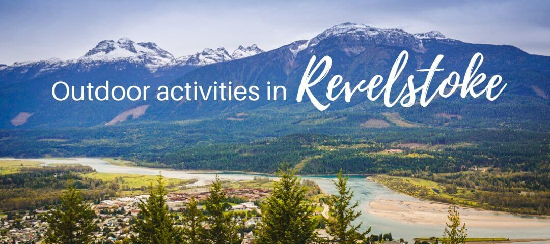 15 outdoor things to do in Revelstoke, British Columbia