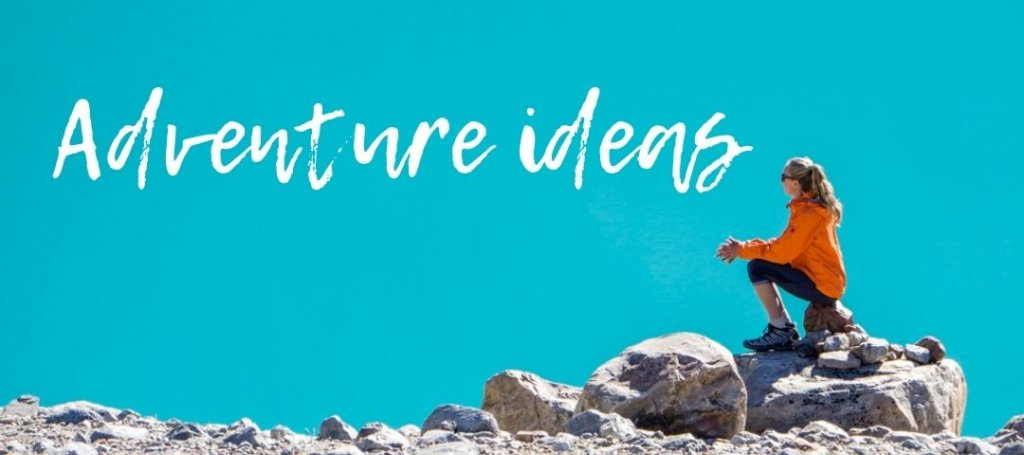 Adventure ideas