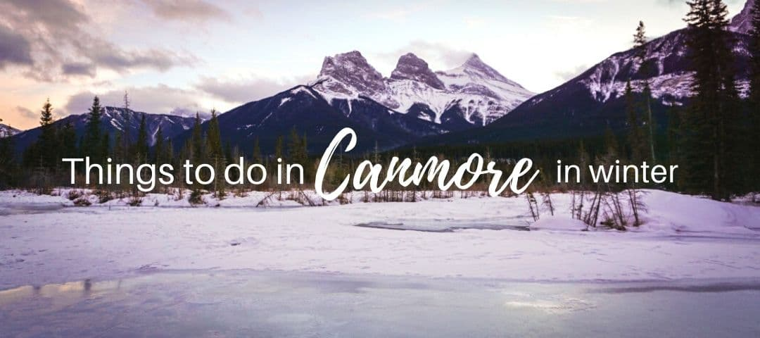 15 Best Winter Activities in Canmore (+Tips From a Local)